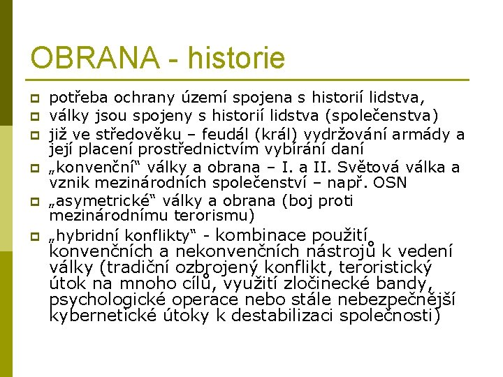 OBRANA - historie p p p potřeba ochrany území spojena s historií lidstva, války