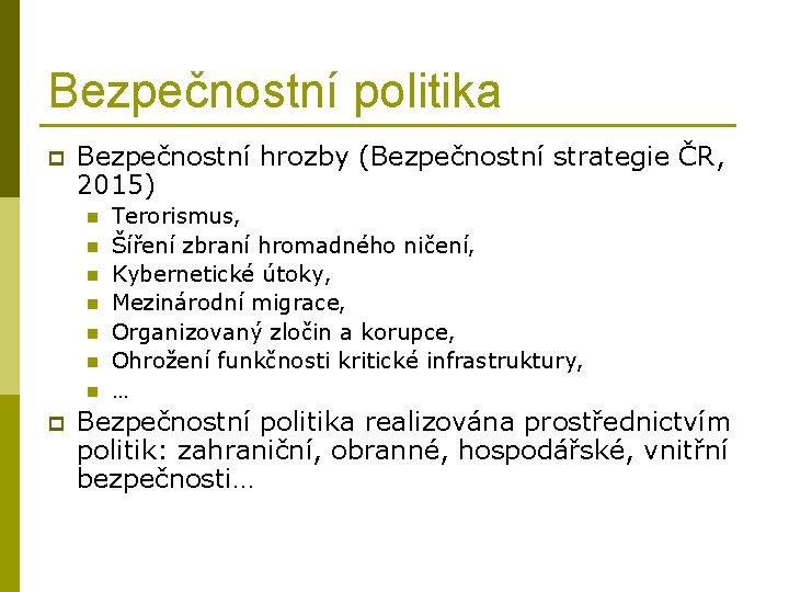 Bezpečnostní politika p Bezpečnostní hrozby (Bezpečnostní strategie ČR, 2015) n n n n p