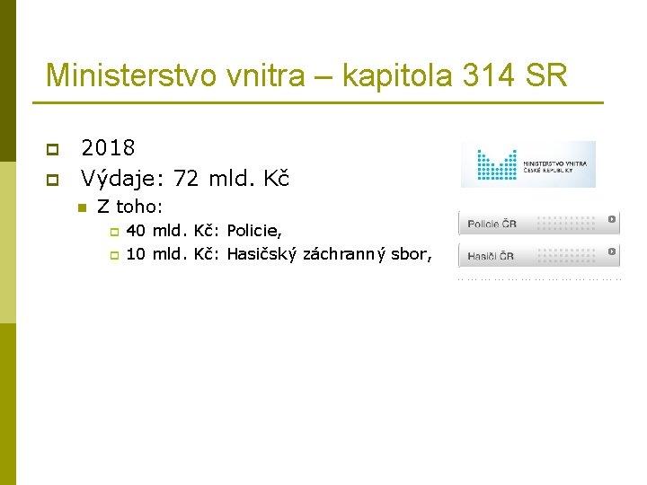 Ministerstvo vnitra – kapitola 314 SR p p 2018 Výdaje: 72 mld. Kč n