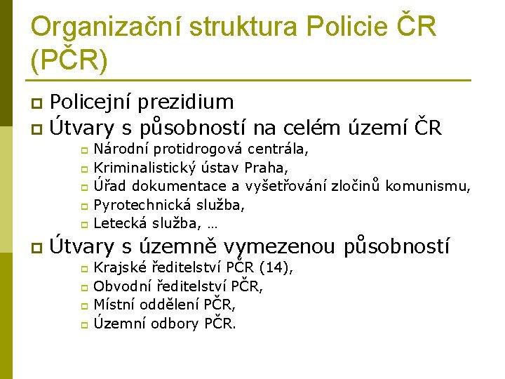 Organizační struktura Policie ČR (PČR) Policejní prezidium p Útvary s působností na celém území