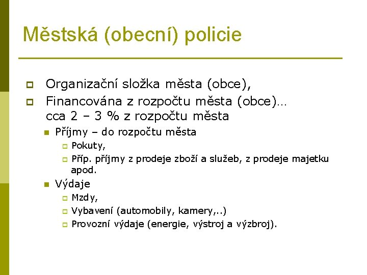 Městská (obecní) policie p p Organizační složka města (obce), Financována z rozpočtu města (obce)…