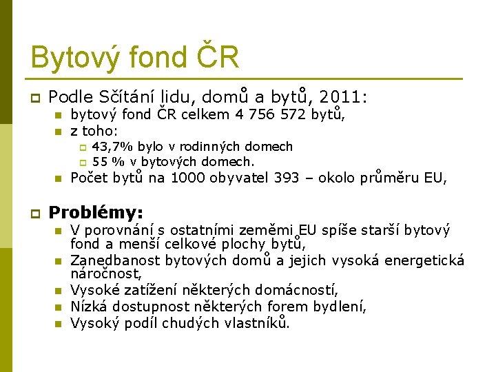 Bytový fond ČR p Podle Sčítání lidu, domů a bytů, 2011: n n bytový
