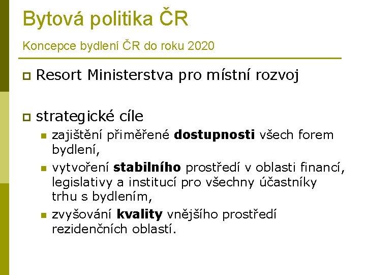 Bytová politika ČR Koncepce bydlení ČR do roku 2020 p Resort Ministerstva pro místní