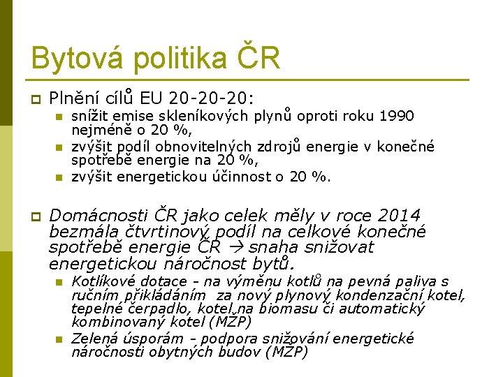 Bytová politika ČR p Plnění cílů EU 20 -20 -20: n n n p