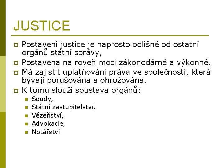 JUSTICE p p Postavení justice je naprosto odlišné od ostatní orgánů státní správy, Postavena
