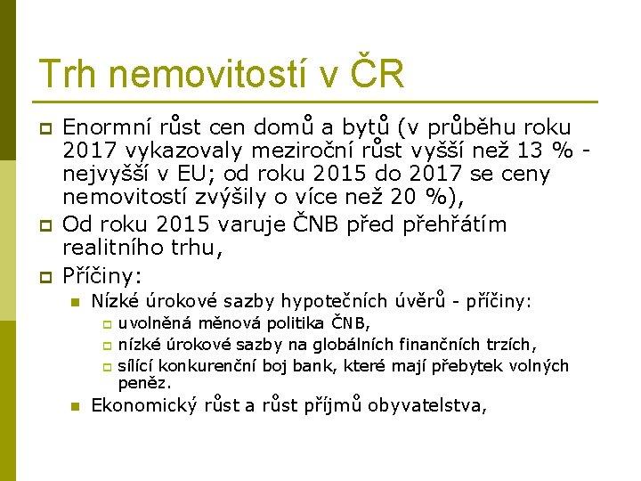 Trh nemovitostí v ČR p p p Enormní růst cen domů a bytů (v