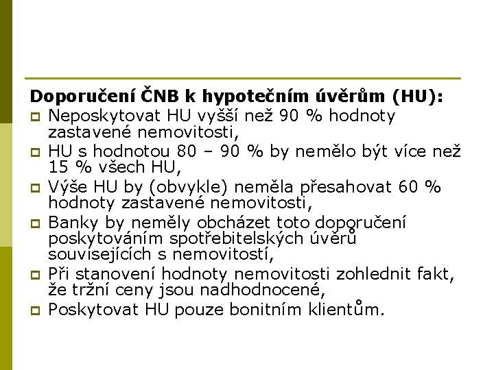 Doporučení ČNB k hypotečním úvěrům (HU): p Neposkytovat HU vyšší než 90 % hodnoty