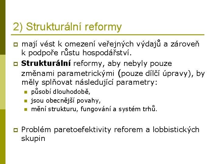 2) Strukturální reformy p p mají vést k omezení veřejných výdajů a zároveň k
