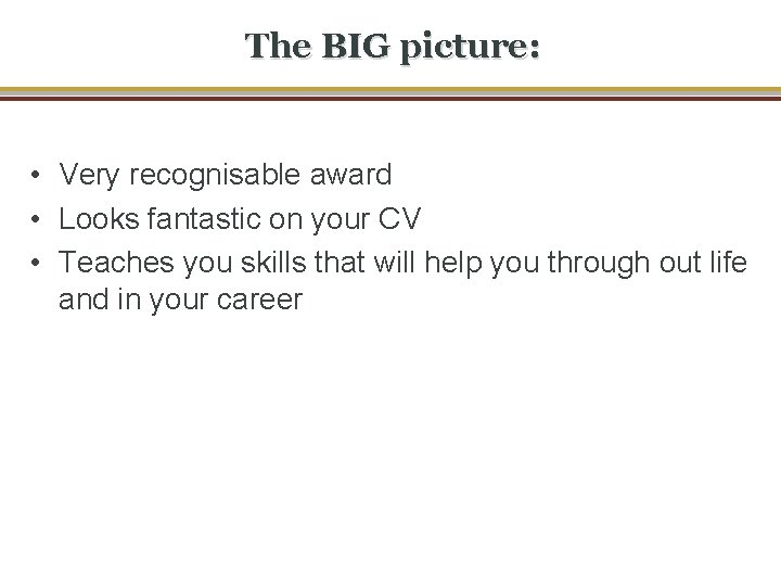The BIG picture: • Very recognisable award • Looks fantastic on your CV •
