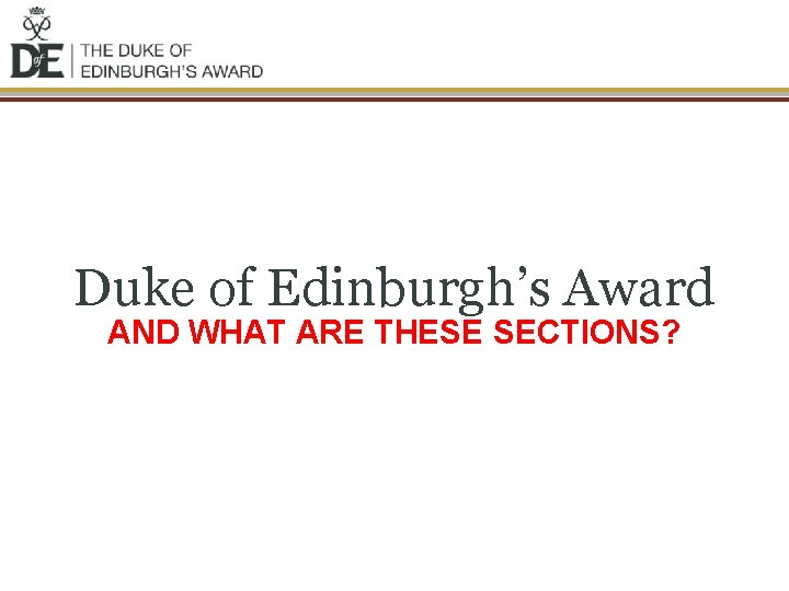 Duke of Edinburgh's Award AND WHAT ARE THESE SECTIONS?