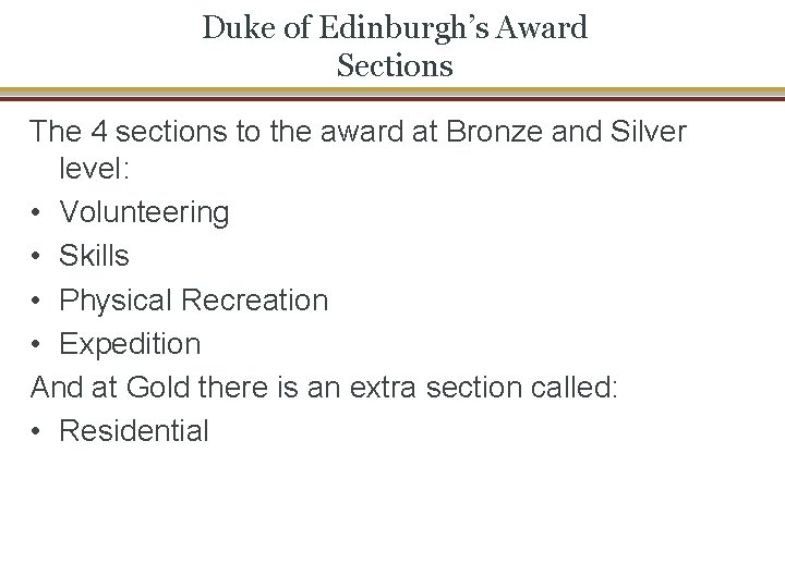 Duke of Edinburgh's Award Sections The 4 sections to the award at Bronze and