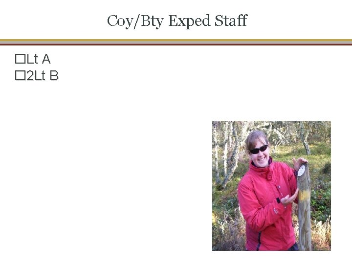 Coy/Bty Exped Staff �Lt A � 2 Lt B