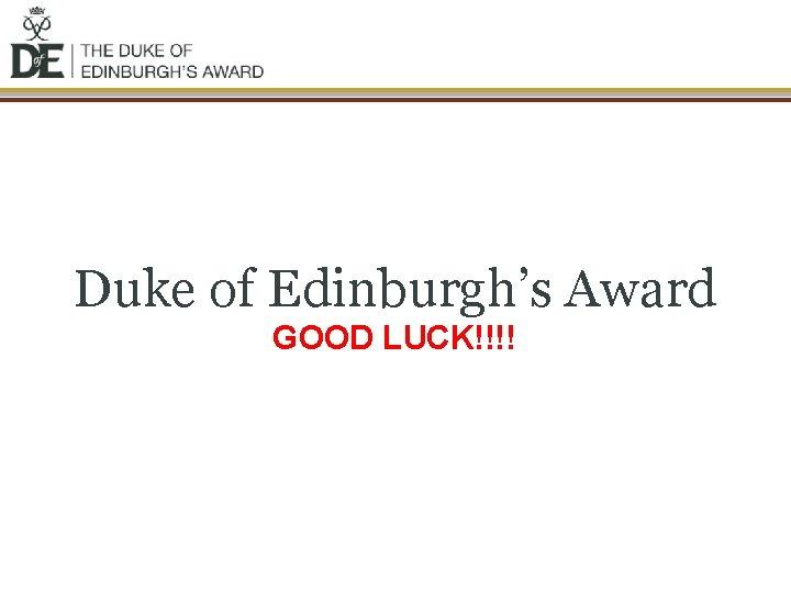 Duke of Edinburgh's Award GOOD LUCK!!!!