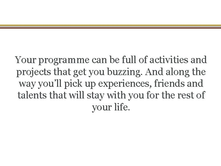 Your programme can be full of activities and projects that get you buzzing. And
