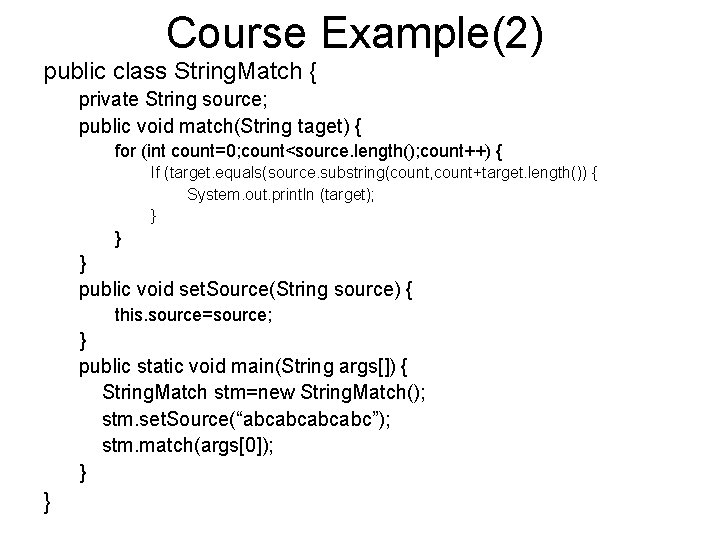 Course Example(2) public class String. Match { private String source; public void match(String taget)