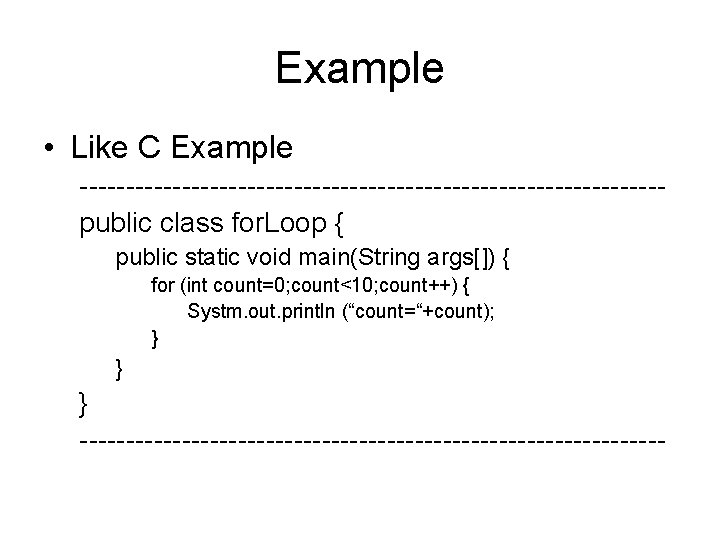 Example • Like C Example -------------------------------public class for. Loop { public static void main(String