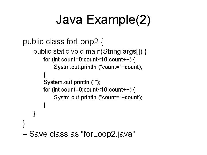 Java Example(2) public class for. Loop 2 { public static void main(String args[]) {