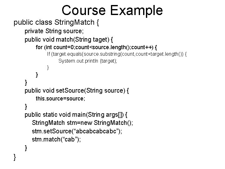 Course Example public class String. Match { private String source; public void match(String taget)