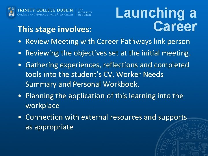 This stage involves: Launching a Career • Review Meeting with Career Pathways link person