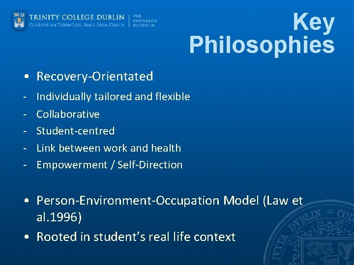 Key Philosophies • Recovery-Orientated - Individually tailored and flexible Collaborative Student-centred Link between work