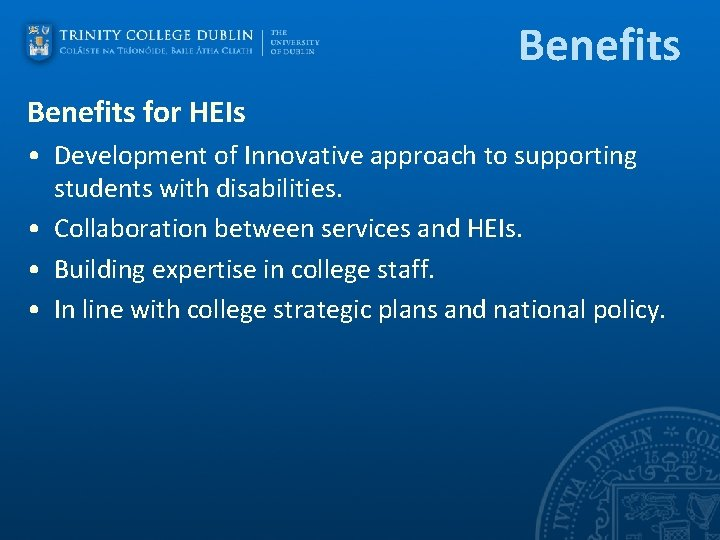 Benefits for HEIs • Development of Innovative approach to supporting students with disabilities. •