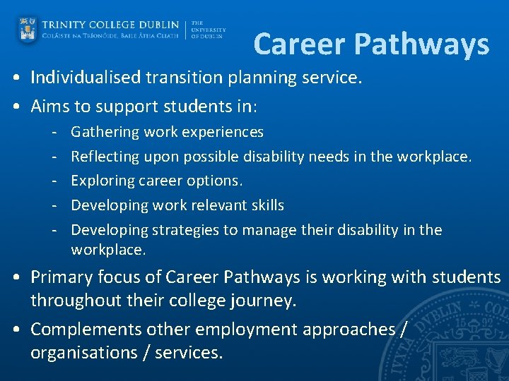 Career Pathways • Individualised transition planning service. • Aims to support students in: -