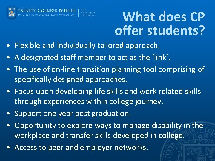 What does CP offer students? • Flexible and individually tailored approach. • A designated