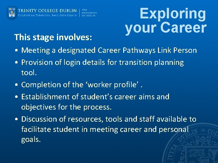 This stage involves: Exploring your Career • Meeting a designated Career Pathways Link Person