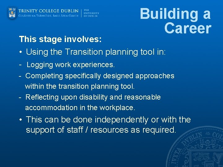 Building a Career This stage involves: • Using the Transition planning tool in: -