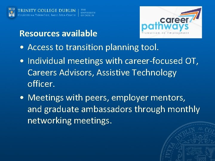Resources available • Access to transition planning tool. • Individual meetings with career-focused OT,