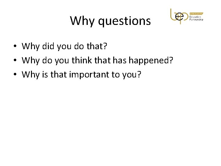 Why questions • Why did you do that? • Why do you think that