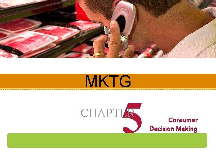 MKTG 5 CHAPTER Consumer Decision Making