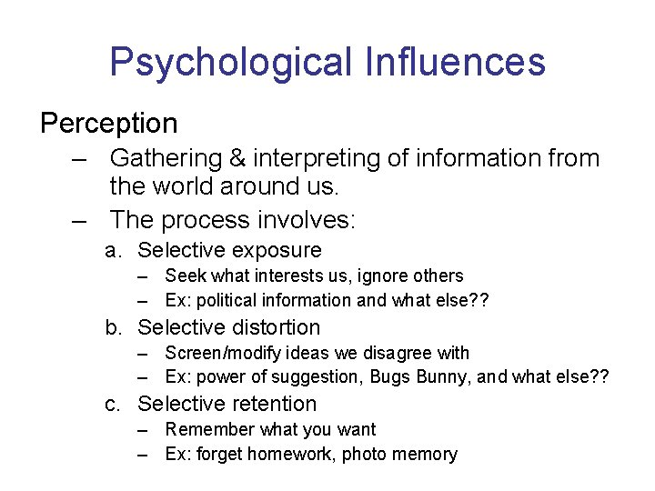 Psychological Influences Perception – Gathering & interpreting of information from the world around us.