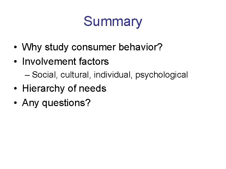 Summary • Why study consumer behavior? • Involvement factors – Social, cultural, individual, psychological
