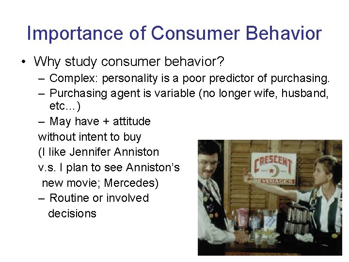 Importance of Consumer Behavior • Why study consumer behavior? – Complex: personality is a