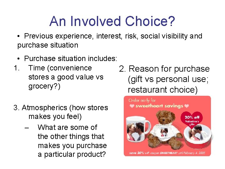 An Involved Choice? • Previous experience, interest, risk, social visibility and purchase situation •