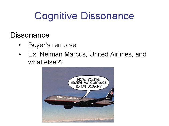 Cognitive Dissonance • • Buyer's remorse Ex: Neiman Marcus, United Airlines, and what else?