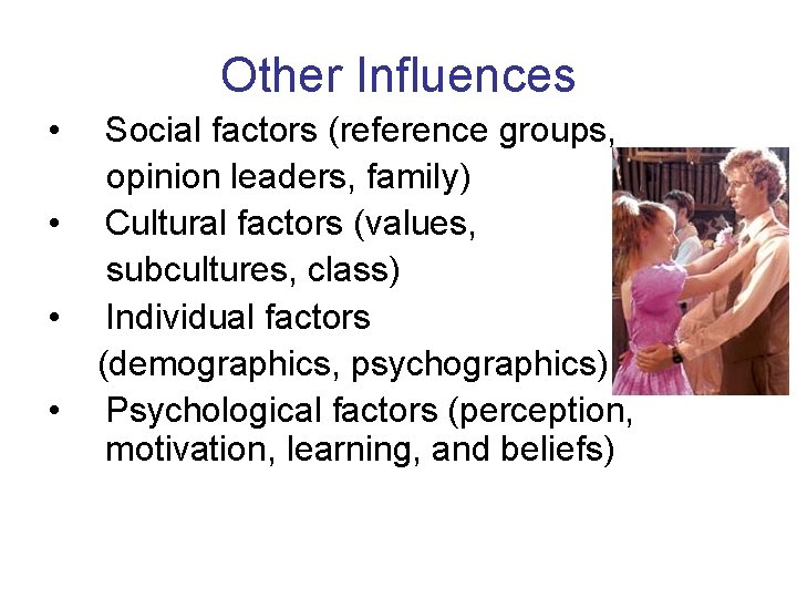 Other Influences • • Social factors (reference groups, opinion leaders, family) Cultural factors (values,