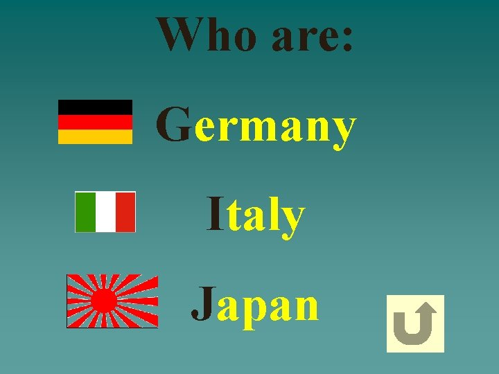Who are: Germany Italy Japan