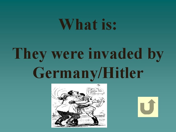 What is: They were invaded by Germany/Hitler