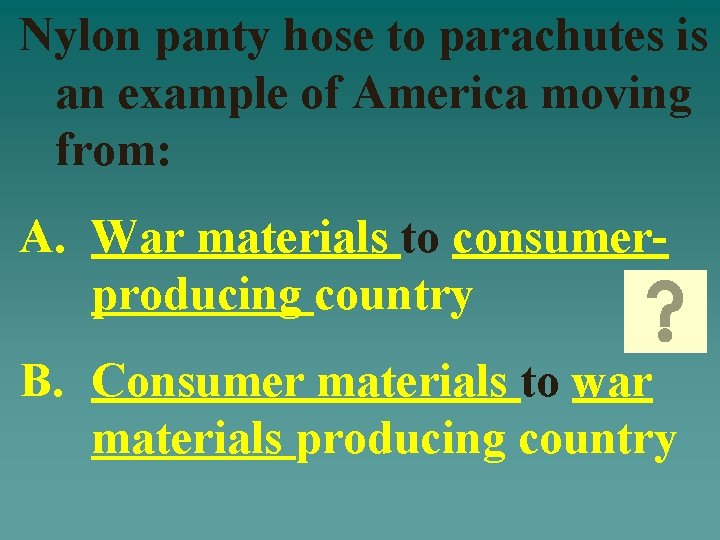 Nylon panty hose to parachutes is an example of America moving from: A. War