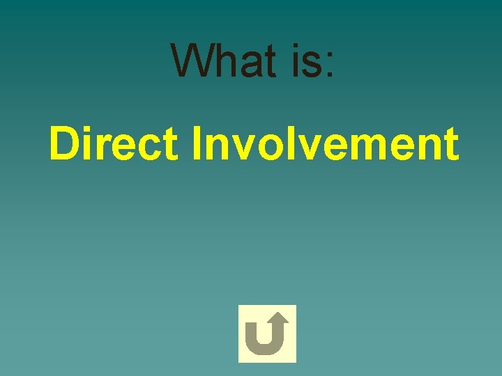 What is: Direct Involvement