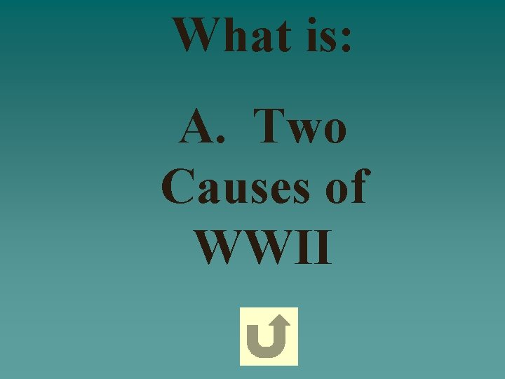 What is: A. Two Causes of WWII