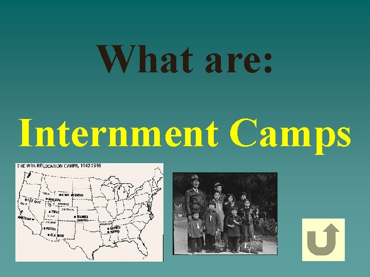 What are: Internment Camps