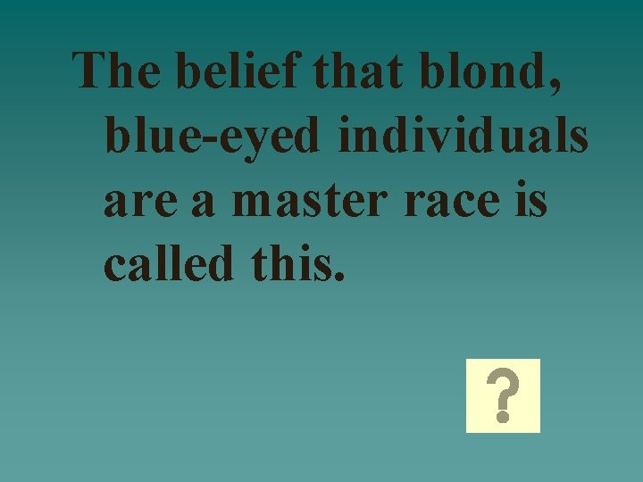The belief that blond, blue-eyed individuals are a master race is called this.