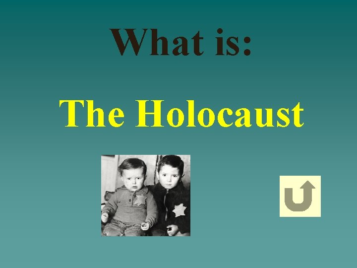 What is: The Holocaust