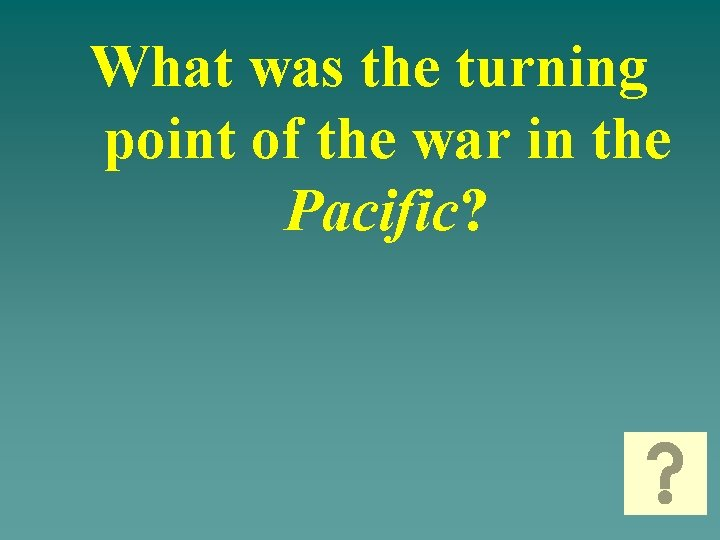 What was the turning point of the war in the Pacific?
