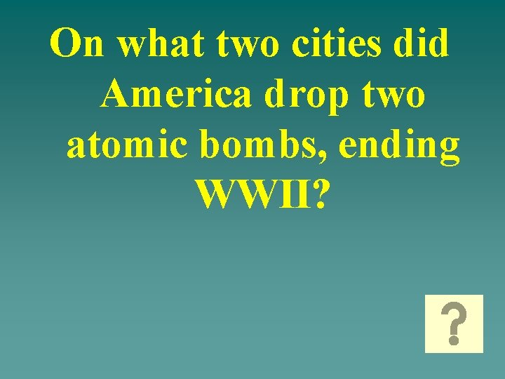 On what two cities did America drop two atomic bombs, ending WWII?