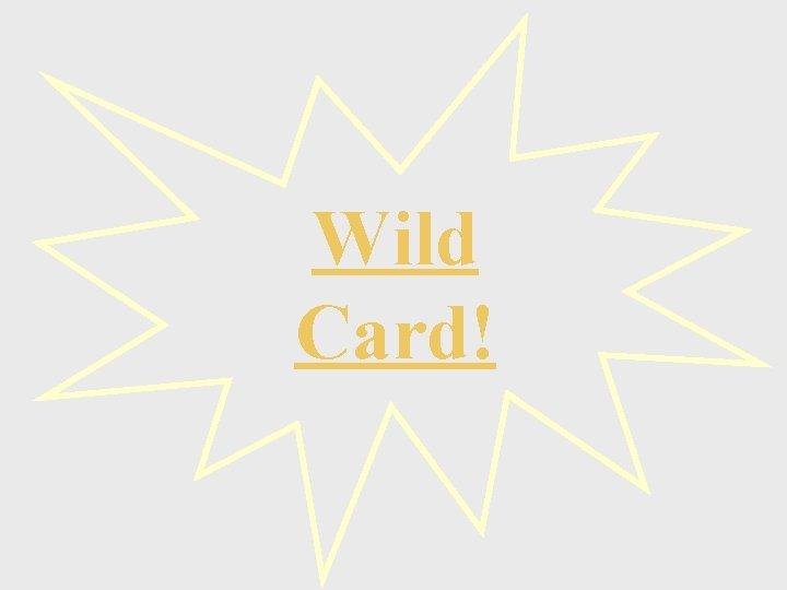 Wild Card!