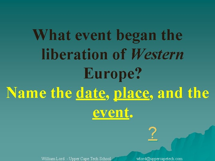 What event began the liberation of Western Europe? Name the date, place, and the